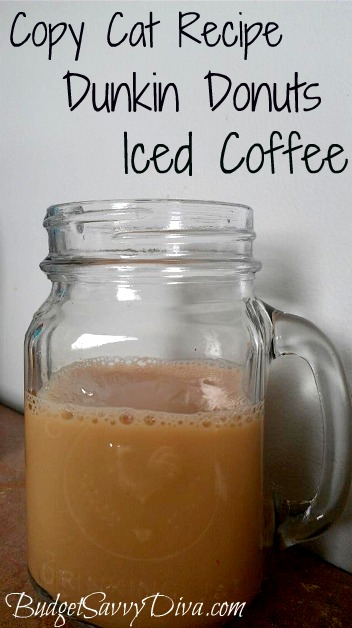 Copy Cat Recipe Dunkin Donuts Iced Coffee Budget Savvy