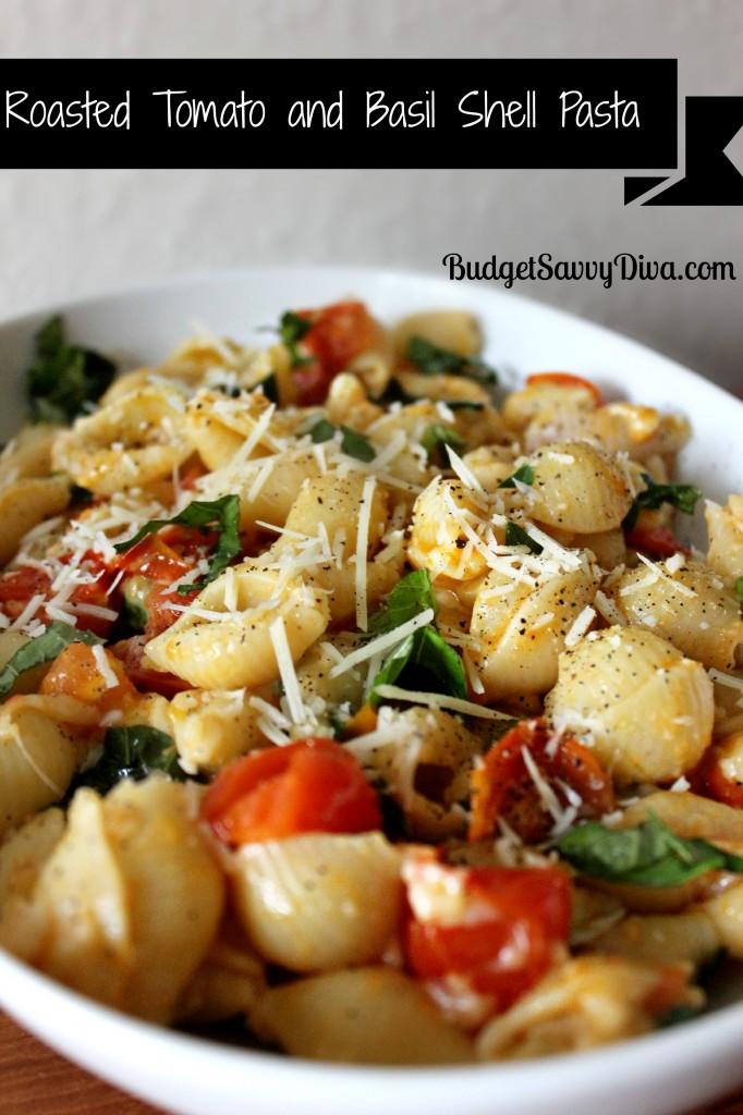 Roasted Tomato and Basil Shell Pasta Recipe | Budget Savvy Diva