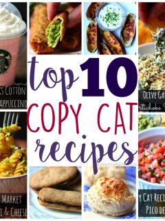 Top 10 Copy cat Recipes