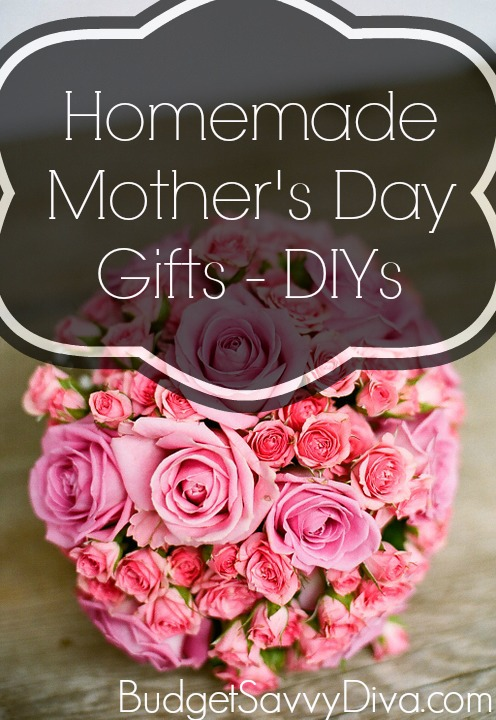 Homemade mother s day gifts list budget savvy diva for Luxury gifts for mom